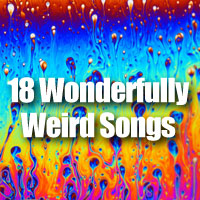 Weird songs that are unforgettably entertaining