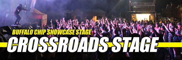 The Buffalo Chip CrossRoads Stage is your source for two weeks of awesome August music festival entertainment