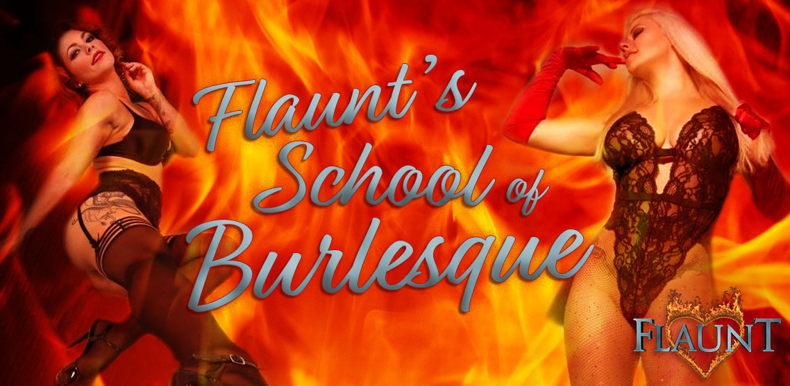 The Flaunt Girls School of Burlesque will teach interested attendees the art of the tease and other sexy moves it takes to be a Flaunt Girl.